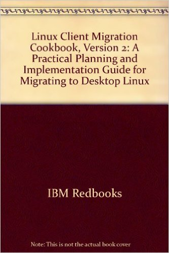Linux Client Migration Cookbook, Version 2 A Practical Planning and Implementation Guide for Migrating to Desktop Linux