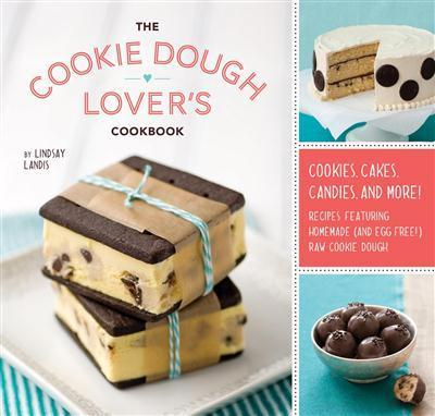 The Cookie Dough Lover's Cookbook Cookies, Cakes, Candies, and More