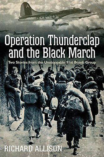 Operation Thunderclap and the Black March Two World War II Stories from the Unstoppable 91st Bomb Group