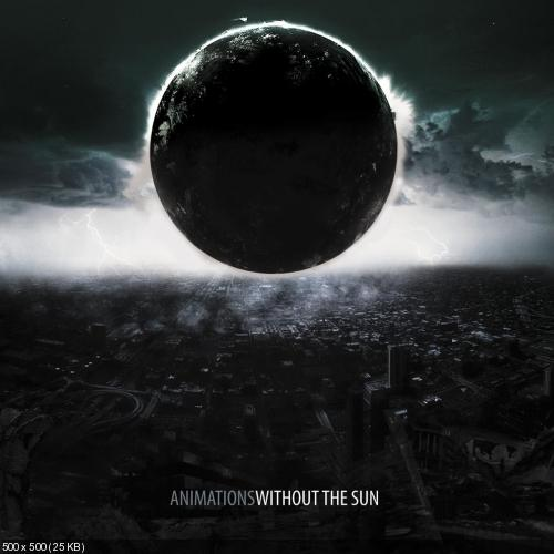 Animations - Without the Sun (2017)