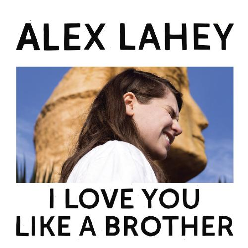 Alex Lahey - I Love You Like a Brother (2017)