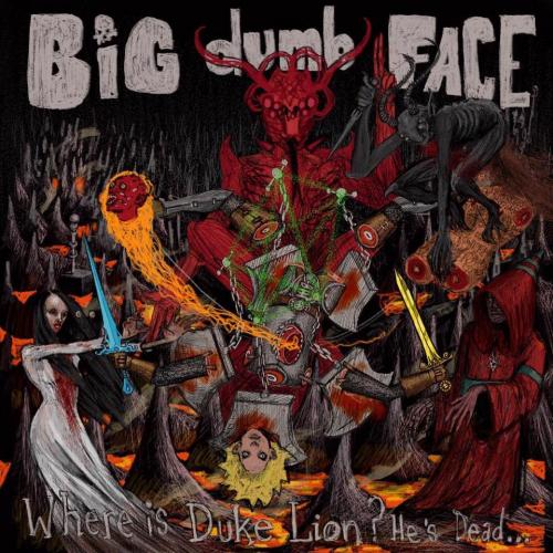 Big Dumb Face - Where is Duke Lion? He's Dead... (2017)