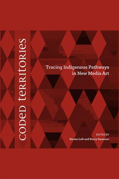 Coded Territories Tracing Indigenous Pathways in New Media Art