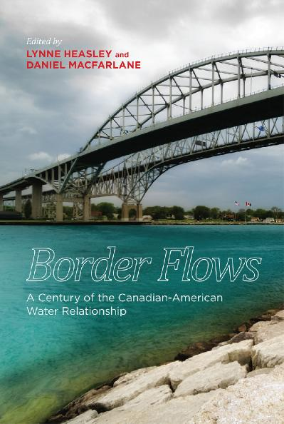 Border Flows A Century of the Canadian-American Water Relationship (Canadian History and Environm...