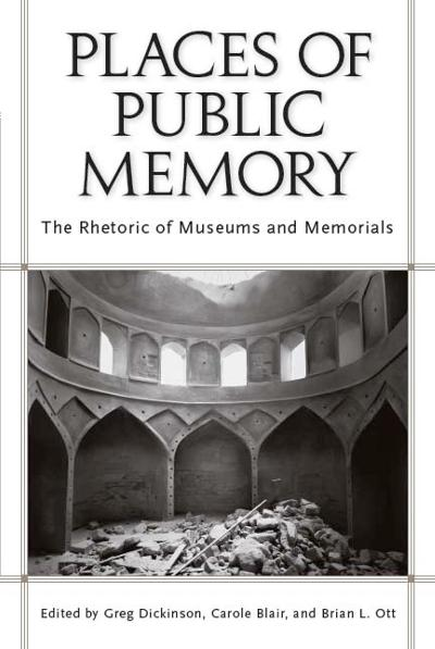 Places of Public Memory The Rhetoric of Museums and Memorials