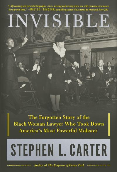 Invisible The Forgotten Story of the Black Woman Lawyer Who Took Down America's Most Powerful Mob...