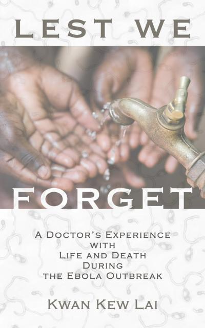 Lest We Forget A Doctor's Experience with Life and Death During the Ebola Outbreak