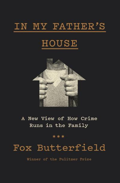 In My Father's House A New View of How Crime Runs in the Family