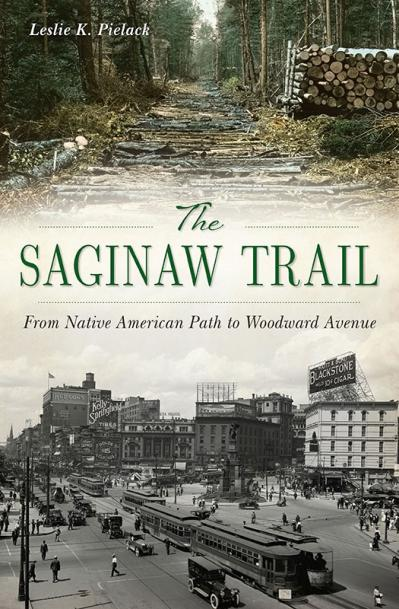 The Saginaw Trail From Native American Path to Woodward Avenue (Landmarks)