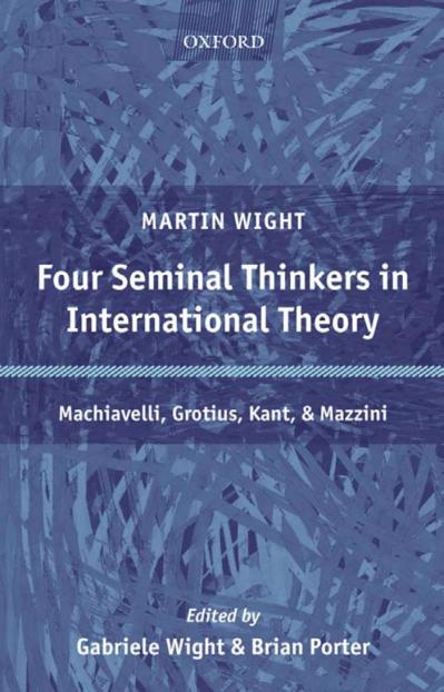 Four Seminal Thinkers in International Theory Machiavelli, Grotius, Kant, and Mazzini