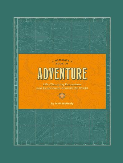 Ultimate Book of Adventure Life-Changing Excursions and Experiences Around the World