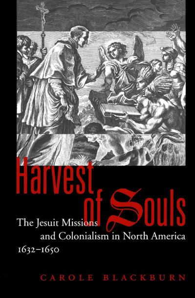 Harvest of Souls The Jesuit Missions and Colonialism in North America, 1632-1650