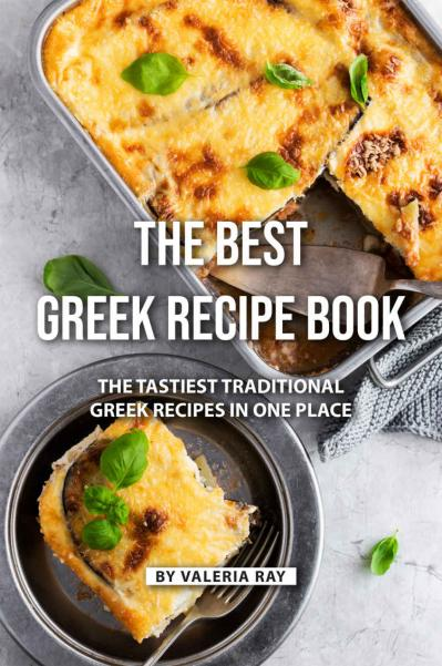The Best Greek Recipe Book The Tastiest Traditional Greek Recipes in One Place