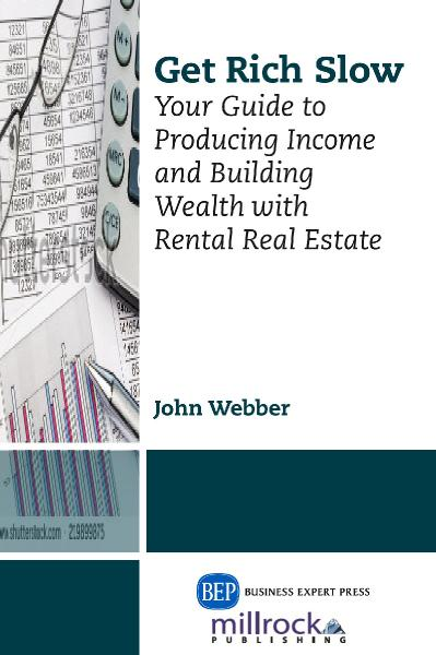 Get rich slow your guide to producing income & building wealth with rental real e...