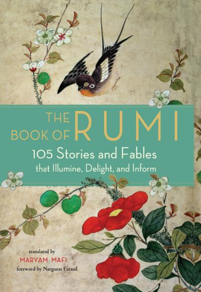 The Book of Rumi 105 Stories and Fables that Illumine, Delight, and Inform