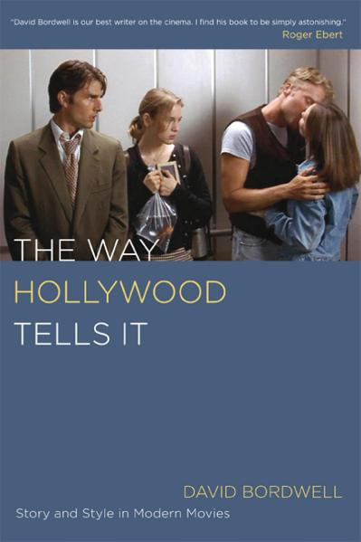 The Way Hollywood Tells It  Story David Bordwell