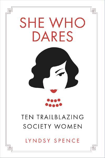 She Who Dares Ten Trailblazing Society Women