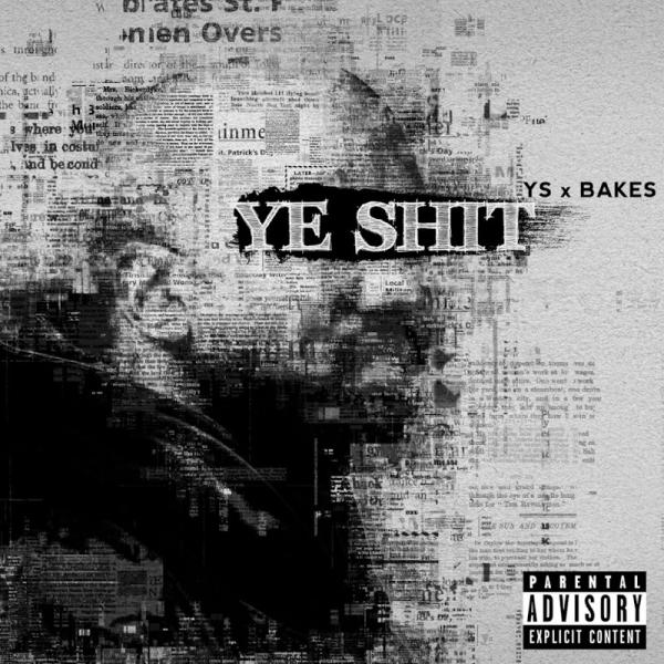 Bakes and YS Ye Shit SINGLE 2019