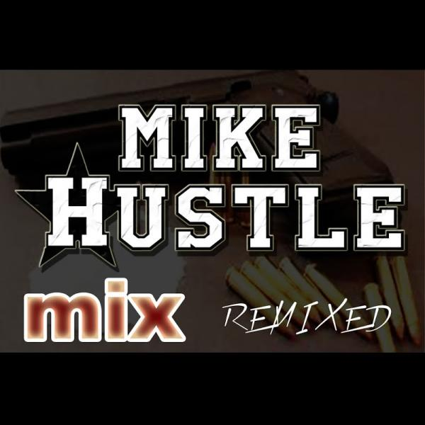 Mike Hustle Mike Hustle Mix Remixed 2019