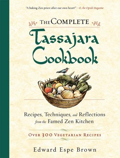 The Complete Tassajara Cookbook Recipes, Techniques, and Reflections from the Fame...