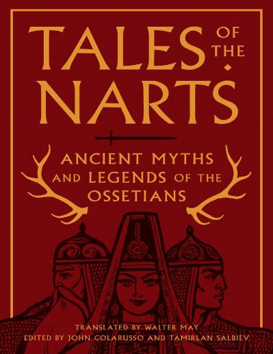 Tales of the Narts Ancient Myths and Legends of the Ossetians
