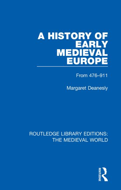 A History of Early Medieval Europe From 476 911
