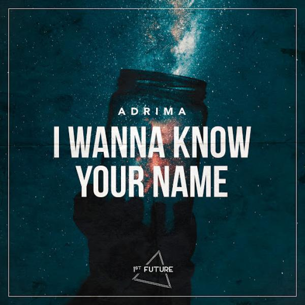 Adrima   I Wanna Know Your Name 1STF007  2019