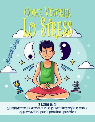COME VINCERE LO STRESS 2 LIBRI IN 1
