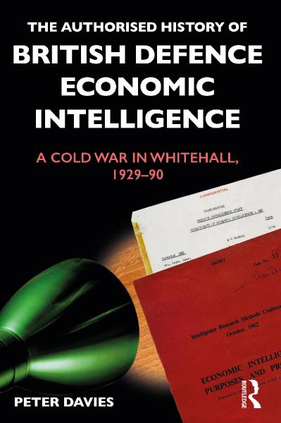 The Authorised History of British Defence Economic Intelligence A Cold War in Whit...