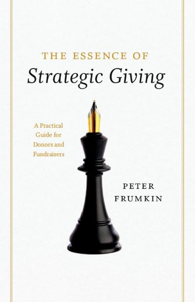 The Essence of Strategic Giving A Practical Guide for Donors and Fundraisers