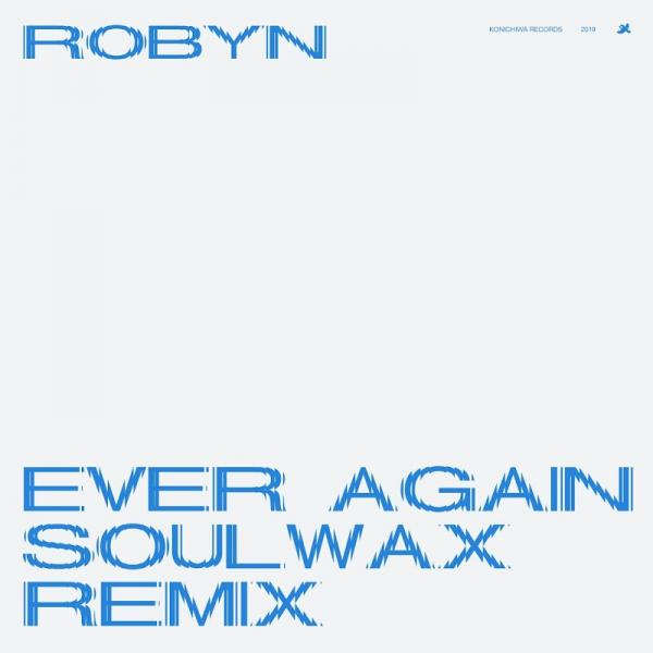 Robyn Ever Again Soulwax Remix   (2019)