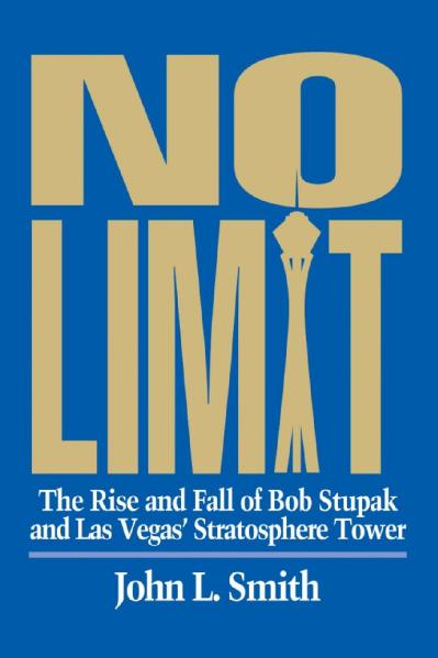 No Limit The Rise and Fall of Bob Stupak and Las Vegas' Stratoshpere Tower