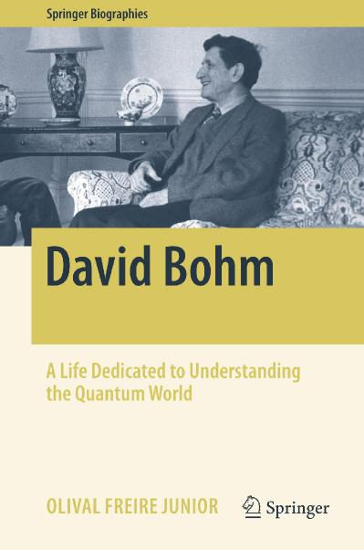 David Bohm A Life Dedicated to Understanding the Quantum World
