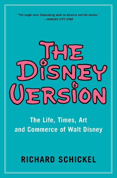 The Disney Version The Life, Times, Art and Commerce of Walt Disney