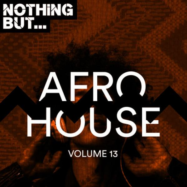 Nothing But    Afro House Vol  13 (2019)