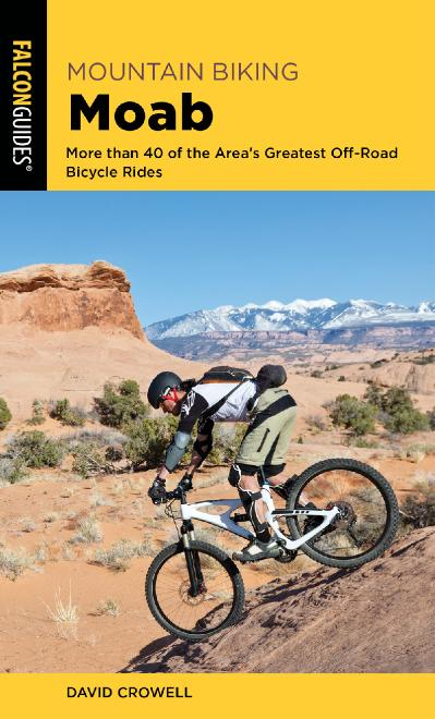 Mountain Biking Moab More than 40 of the Area's Greatest Off-Road Bicycle Rides (R...