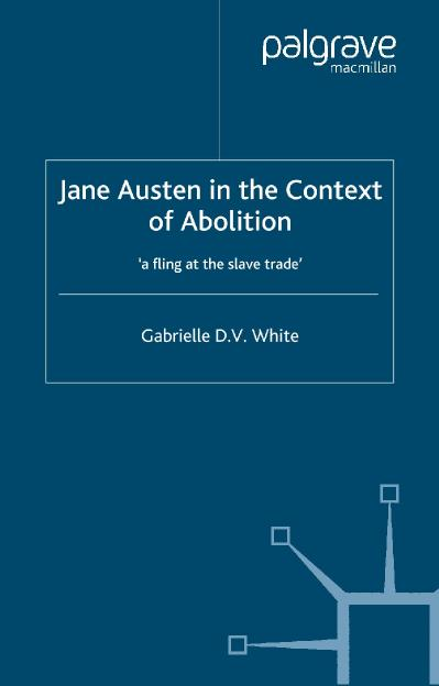 Jane Austen in the Context of Abolition 'A Fling at the Slave Trade'