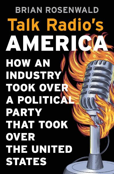 Talk Radio's America How an Industry Took Over a Political Party That Took Over th...