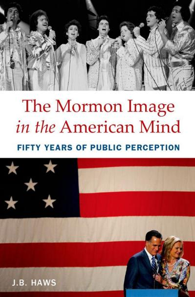 The Mormon Image in the American Mind Fifty Years of Public Perception