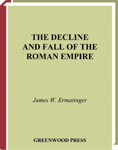 The Decline and Fall of the Roman Empire (Greenwood Guides to Historic Events of t...