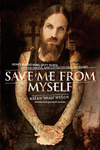 Save Me from Myself How I Found God, Quit Korn, Kicked Drugs, and Lived to Tell My...