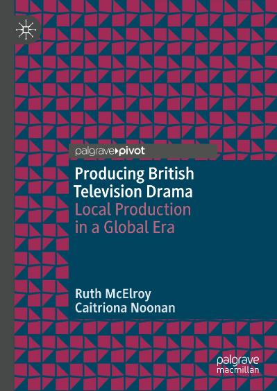 Producing British Television Drama Local Production in a Global Era