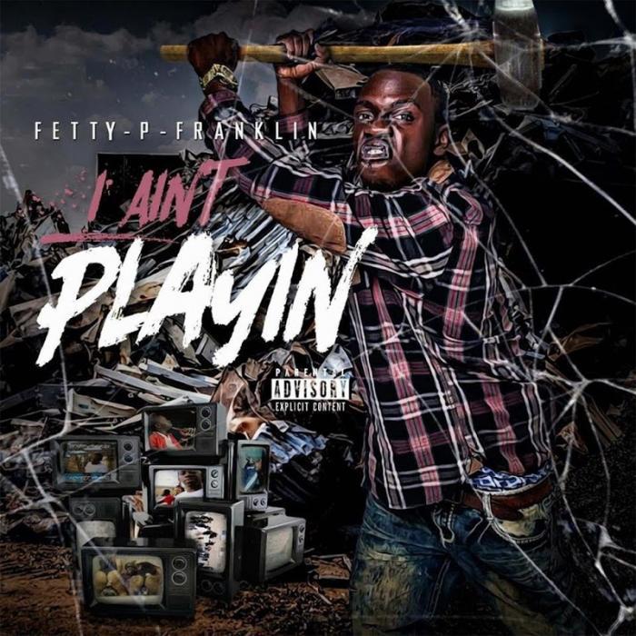 Fetty P Franklin I Aint Playin  (2018)
