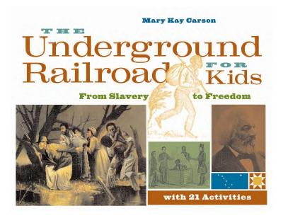 The Underground Railroad for Kids From Slavery to Freedom with 21 Activities (For ...