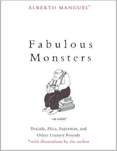 Fabulous Monsters Dracula, Alice, Superman, and Other Literary Friends