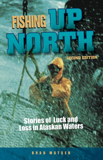 Fishing Up North Stories of Luck and Loss in Alaskan Waters