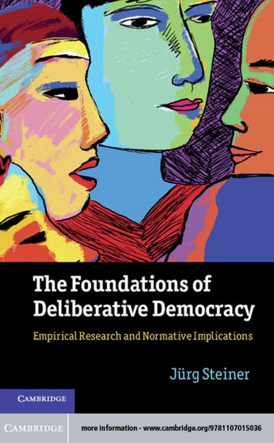 The Foundations of Deliberative Democracy Empirical Research and Normative Implica...