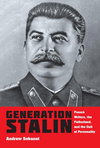 Generation Stalin French Writers, the Fatherland, and the Cult of Personality